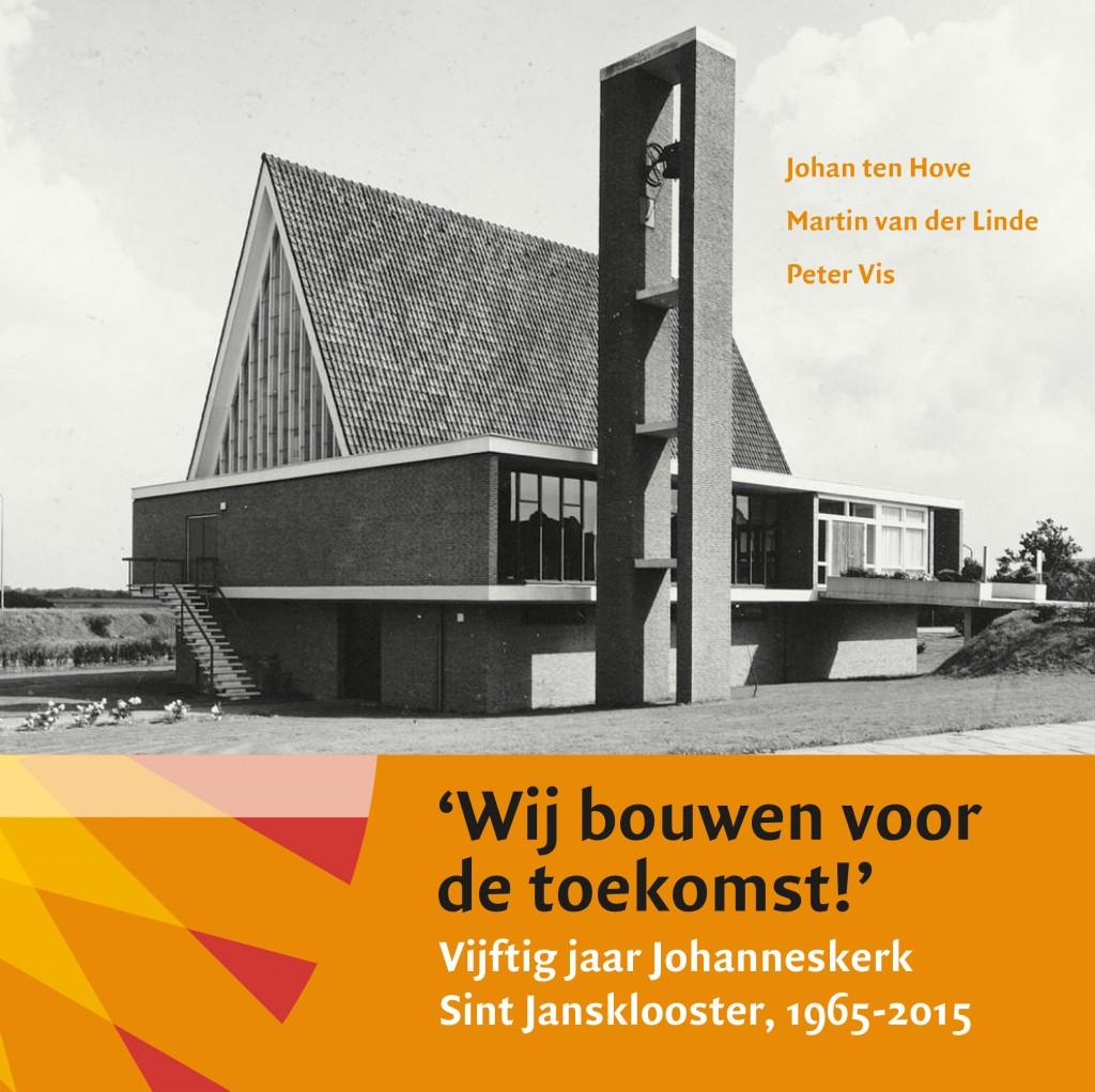 Wij bouwen voor de toekomst! Vijftig jaar Johanneskerk Sint Jansklooster, 1965-2015